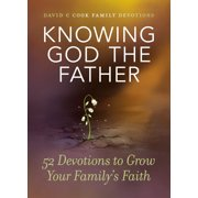 Knowing God the Father : 52 Devotions to Grow Your Family's Faith