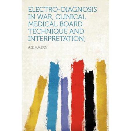 Electro-Diagnosis in War, Clinical Medical Board Technique and Interpretation;