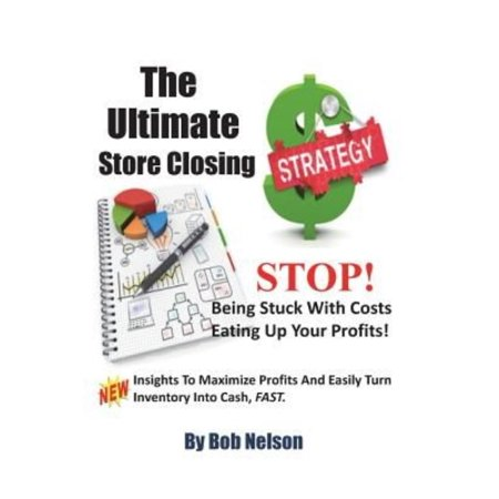 The Ultimate Store Closing Plan  How To Easily Maximize Profits And Sell Your Inventory Fast