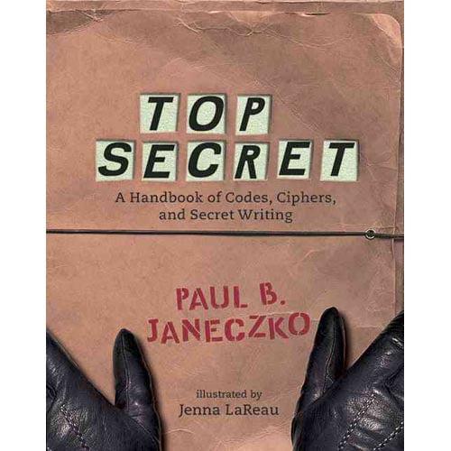 Top Secret: A Handbook of Codes, Ciphers, And Secret Writing