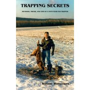 Trapping Secrets: Methods, Tricks, and Tips of a Fifty-Year Fur Trapper - eBook