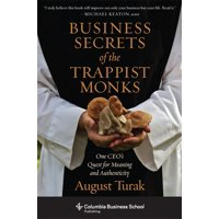 Columbia Business School Publishing: Business Secrets of the Trappist Monks : One Ceo's Quest for Meaning and Authenticity (Paperback)
