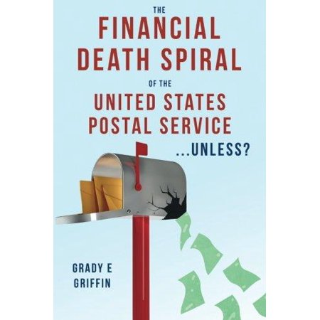 The Financial Death Spiral Of The United States Postal Service    Unless