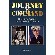 Journey to Command : The Naval Career of Captain J.C. Smith