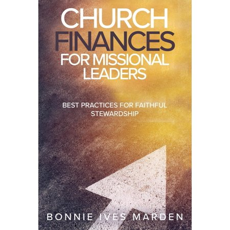 Church Finances for Missional Leaders : Best Practices for Faithful