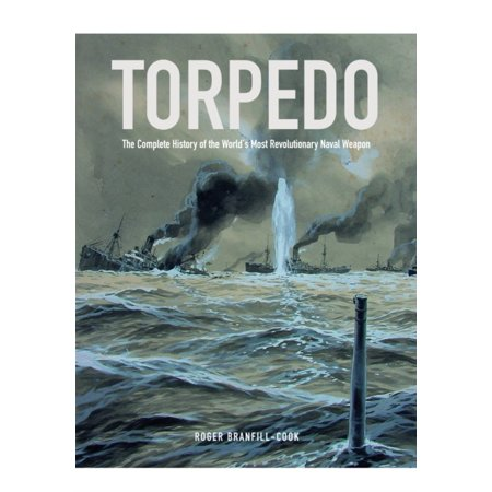 Torpedo: The Complete History of the World's Most Revolutionary Naval Weapon (Hardcover) - Flail Weapon