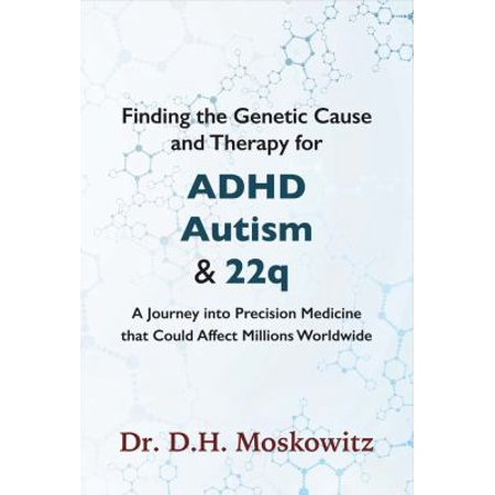 Finding The Genetic Cause And Therapy For Adhd  Autism   22Q  A Journey Into Precision Medicine That Could Affect Millions Worldwide