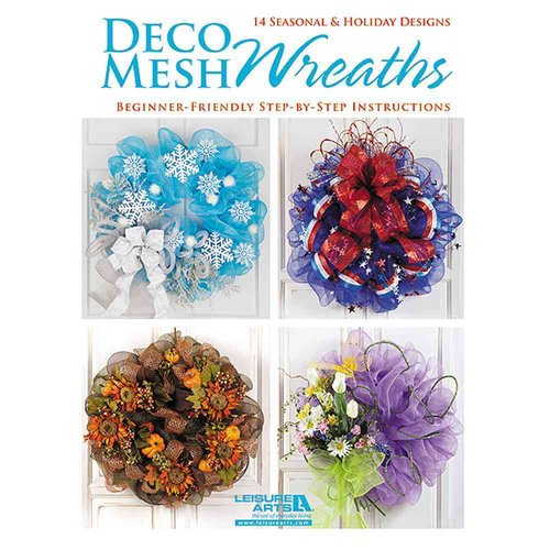 Deco Mesh Wreaths: 14 Seasonal & Holiday Designs Beginner-friendly Step-by-step Instructions
