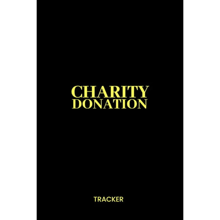 Charity Donation Tracker: Log Book for Non-Profit Administration & Finance Record Book, Simple Book Keeping, (Amount Of Donation That Goes To Charity)
