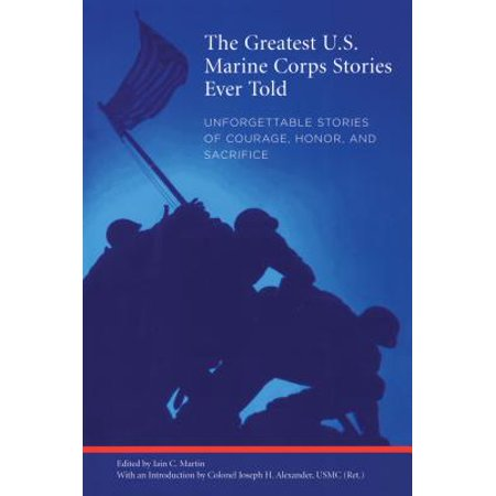 Greatest U.S. Marine Corps Stories Ever Told : Unforgettable Stories of Courage, Honor, and - Marine Corps Costume