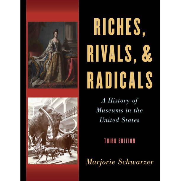 American Alliance of Museums: Riches, Rivals, and Radicals: A History of Museums in the United States (Paperback)