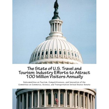 The State of U.S. Travel and Tourism: Industry Efforts to Attract 100 Million Visitors Annually - image 1 of 1