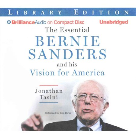 The Essential Bernie Sanders And His Vision For America  Library Edition