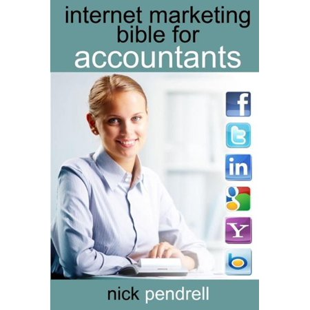 Internet Marketing Bible for Accountants: The Complete Guide to using Social Media and Online Advertising including Facebook, Twitter, Google and LinkedIn for CPAs and Accounting Firms -