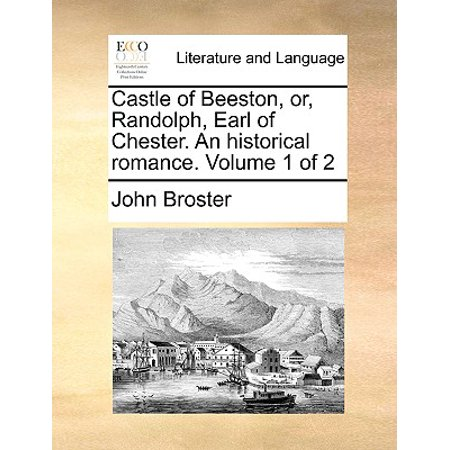 Castle of Beeston, Or, Randolph, Earl of Chester. an Historical Romance. Volume 1 of 2 (Halloween At The Haunted Castle Boston)