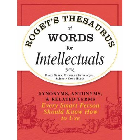 Rogets Thesaurus Of Words For Intellectuals  Synonyms  Antonyms    Related Terms Every Smart Person Should Know How To Use
