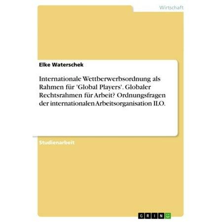 Internationale Wettberwerbsordnung als Rahmen für 'Global Players'. Globaler Rechtsrahmen für Arbeit? Ordnungsfragen der internationalen Arbeitsorganisation ILO. - eBook (Red Rahmen Sonnenbrillen)