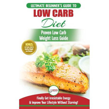 Low Carb Diet : The Ultimate Beginner's Guide to Low Carb Diet to Burn Fat + 45 Proven Low Carb Weight Loss Recipes (Low Carb Diet Book, Recipes, Low Carb, -