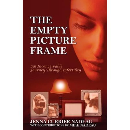 The Empty Picture Frame An Inconceivable Journey Through Infertility