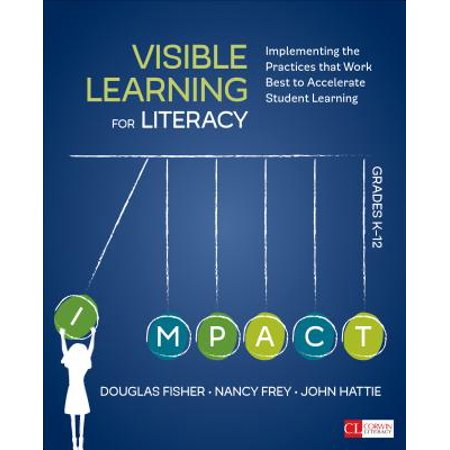 Visible Learning for Literacy, Grades K-12 : Implementing the Practices That Work Best to Accelerate Student