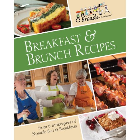 Breakfast & Brunch Recipes : Favorites from 8 innkeepers of notable Bed & Breakfasts across the