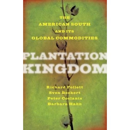 Plantation Kingdom  The American South And Its Global Commodities