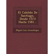 El Cabildo de Santiago, Desde 1573 Hasta 1581...