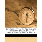 Life and Letters of REV. George Boardman Taylor, D. D. : By George Braxton Taylor, Part 4...