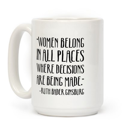 LookHUMAN Women Belong In Places Where Decisions Are Being Made RBG Quote White 15 Ounce Ceramic Coffee Mug ()