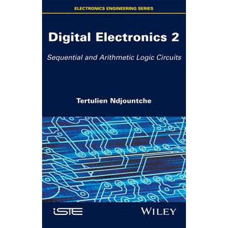 Digital Electronics 2 : Sequential and Arithmetic Logic