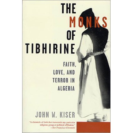 The Monks of Tibhirine : Faith, Love, and Terror in Algeria