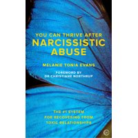 You Can Thrive After Narcissistic Abuse : The #1 System for Recovering from Toxic Relationships