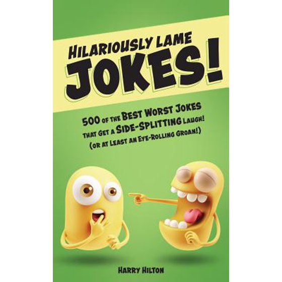 Hilariously Lame Jokes! : 800 of the Best Worst Jokes That Get a  Side-Splitting Laugh (or at Least an Eye-Rolling Groan)