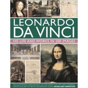 Leonardo Da Vinci: His Life and Works in 500 Images: An Illustrated Exploration of the Artist, His Life and Context, with a Gallery of 300 of His Greatest Works (Hardcover)