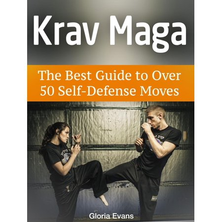 Krav Maga: The Best Guide to Over 50 Self-Defense Moves - (Best Female Krav Maga)
