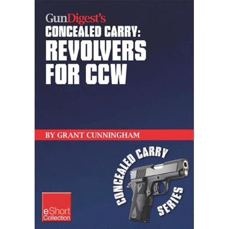 Gun Digest's Revolvers for CCW Concealed Carry Collection eShort -