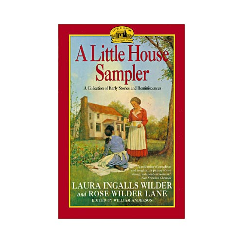 A Little House Sampler: Laura Ingalls Wilder and Rose Wilder Lane