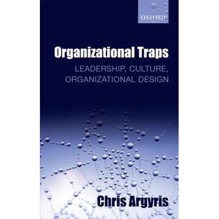 Organizational Traps : Leadership, Culture, Organizational