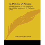 In Defense of Ossian : Being a Summary of the Evidence in Favor of the Authenticity of the Poems (1906)