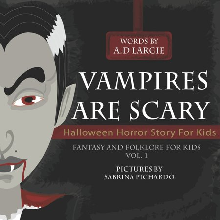 True Horror Stories On Halloween (Fantasy and Folklore for Kids: Vampires Are Scary: Halloween Horror Stories For Kids)