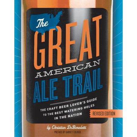 The great american ale trail (revised edition) : the craft beer lovers guide to the best watering ho: