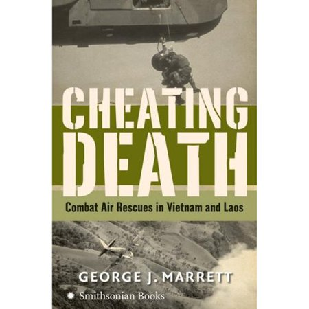 Cheating Death  Combat Air Rescues In Vietnam And Laos