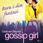 Gossip Girl: Bara i din fantasi - Audiobook