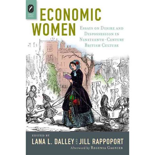 Economic Women: Essays on Desire and Dispossession in Nineteenth-Century British Culture