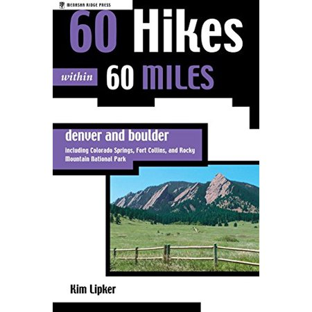 60 Hikes within 60 Miles: Denver and Boulder--Including Colorado Springs, Fort Collins, and Rocky Mountain National Park (Party America Colorado Springs)