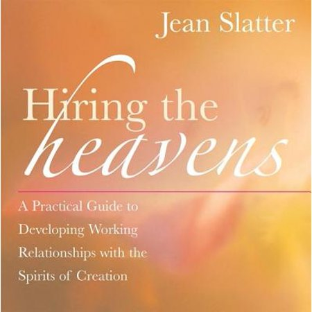Hiring the Heavens : A Practical Guide to Developing Working Relationships with the Spirits of Creation - Express Hiring