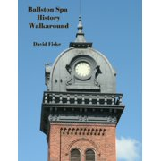 Ballston Spa History Walkaround: A Guide to Historic Places and Interesting People - eBook
