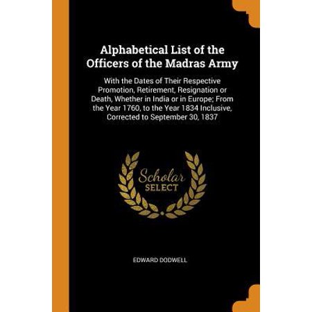 Alphabetical List of the Officers of the Madras Army: With the Dates of Their Respective Promotion, Retirement, Resignation or Death, Whether in India Paperback ()