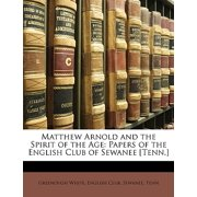Matthew Arnold and the Spirit of the Age : Papers of the English Club of Sewanee [Tenn.]