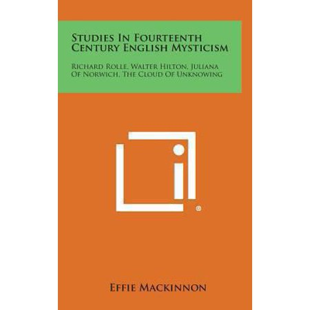 Studies In Fourteenth Century English Mysticism  Richard Rolle  Walter Hilton  Juliana Of Norwich  The Cloud Of Unknowing